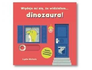 Lydia Nichols Wydaje mi się, że widziałem… dinozaura Książki interaktywne dla dzieci