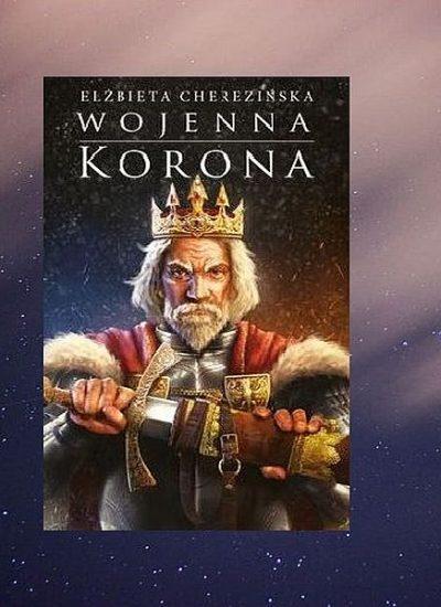 Wojenna korona - czwarty tom Odrodzonego królestwa