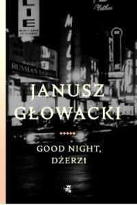 Good night, Dżerzi Janusz Głowacki - sprawdź w TaniaKsiazka.pl