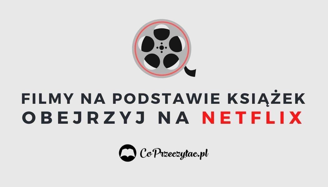 Filmy na podstawie powieści, które obejrzysz na Netflixie