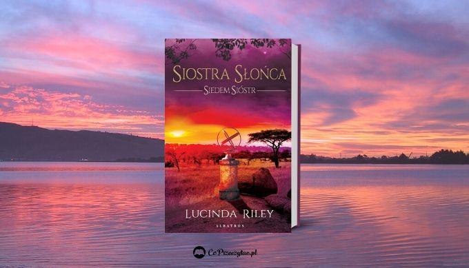 Siostra Słońca autorstwa Lucindy Riley – znajdziesz na TaniaKsiazka.pl