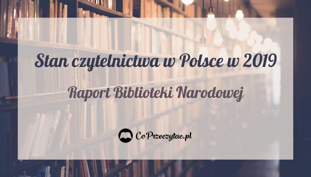 Stan czytelnictwa w Polsce w 2019 roku - raport Biblioteki Narodowej