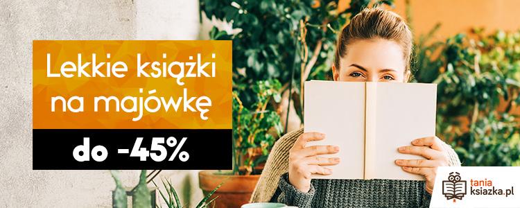 Lekkie książki na majówkę do -45%. Sprawdź w TaniaKsiazka.pl