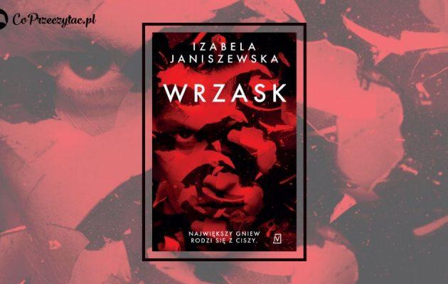 Wrzask, świetny kryminalny debiut Izabeli Janiszewskiej. Recenzja książki
