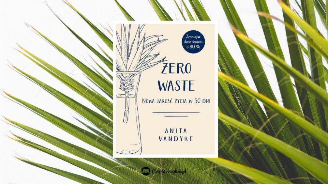 Zero waste - nowa jakość życia w 30 dni. Książkę kupisz na TaniaKsiazka.pl