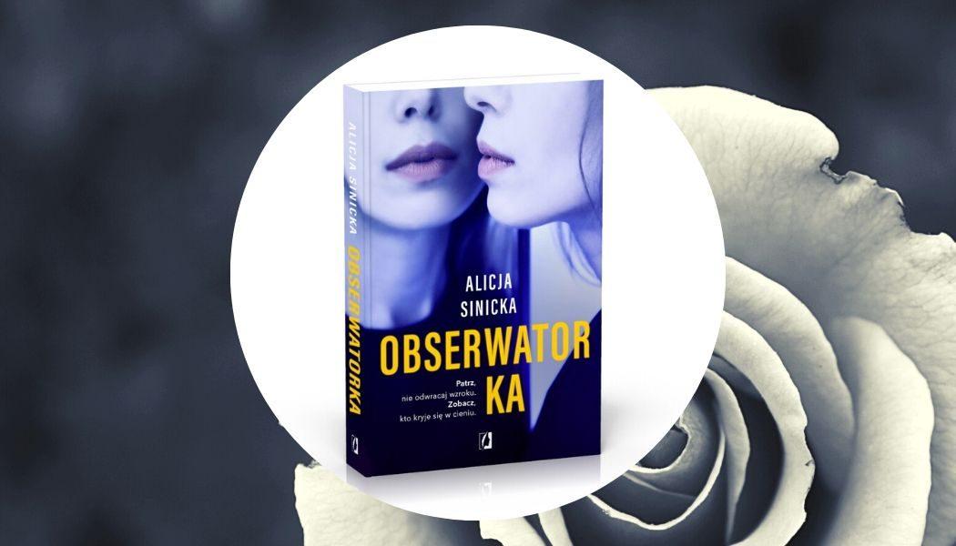 Obserwatorka - recenzja nowej książki Alicji Sinickiej