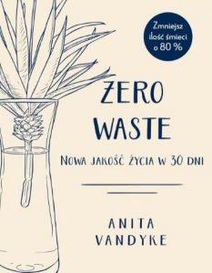 Zero waste - nowa jakość życia w 30 dni. Książkę znajdziesz na TaniaKsiazka.pl