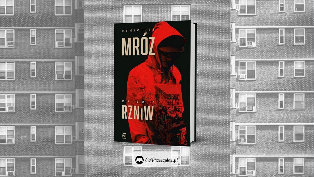 Nowa książka Mroza Osiedle RZNiW – zamówisz ją na TaniaKsiazka.pl