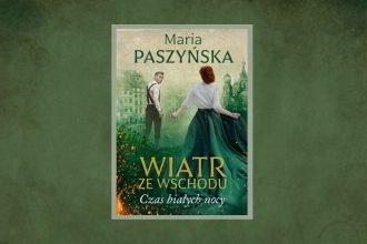 Wiatr ze wschodu - nowa powieść Marii Paszyńskiej