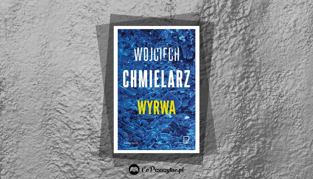 Wyrwa - recenzja najnowszej książki Chmielarza