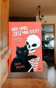 Kiedy umrę, zjesz mnie, kocie? Książkę znajdziesz na TaniaKsiazka.pl