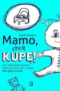 Mamo, chcę kupę - zobacz na TaniaKsiazka.pl