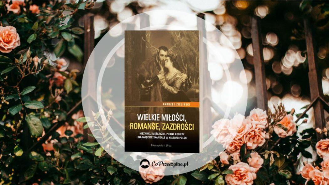 Wielkie miłości, romanse, zazdrości – książki szukaj na TaniaKsiazka.pl