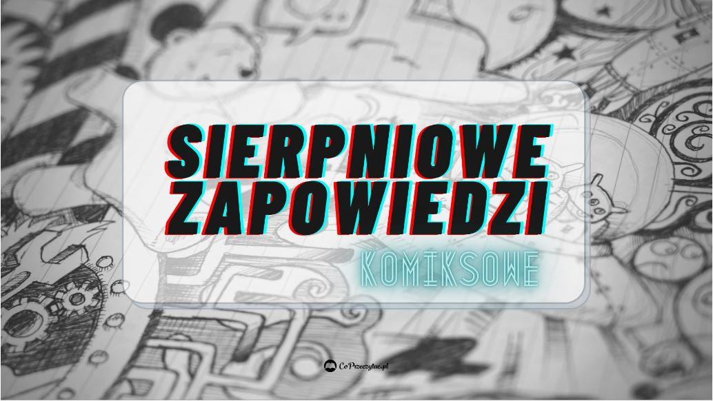 Sierpniowe zapowiedzi komiksowe znajdziesz na TaniaKsiazka.pl