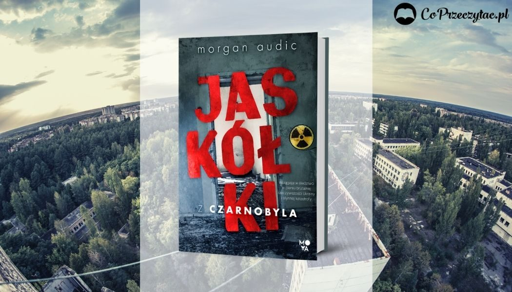 Morgan Audic Jaskółki z Czarnobyla - sprawdź w TaniaKsiazka.pl