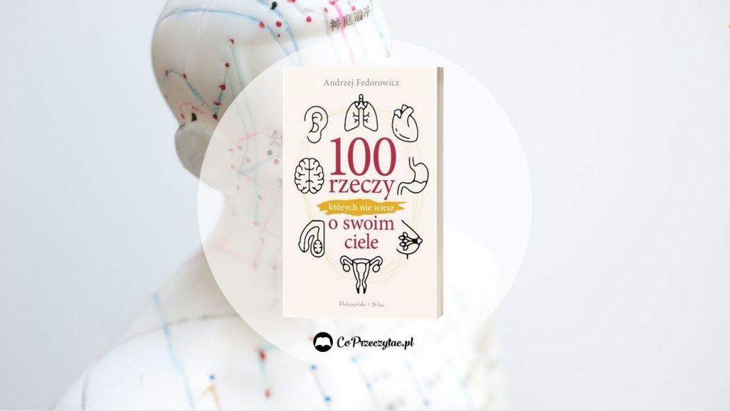 100 rzeczy, których nie wiesz o swoim ciele – książkę znajdziesz na TaniaKsiazka.pl