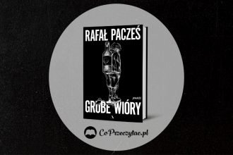 Grube wióry - powieściowy debiut Rafała Paczesia. Zapowiedź