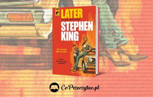 Later -- nowa książka Stephena Kinga wiosną 2021