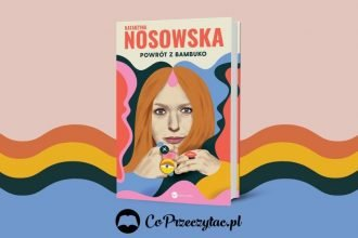 Powrót z Bambuko - nowa książka Katarzyny Nosowskiej