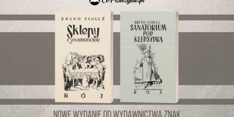 Sklepy cynamonowe i Sanatorium pod klepsydrą - nowe wydania Wydawnictwa Znak sklepy cynamonowe sanatorium pod klepsydrą