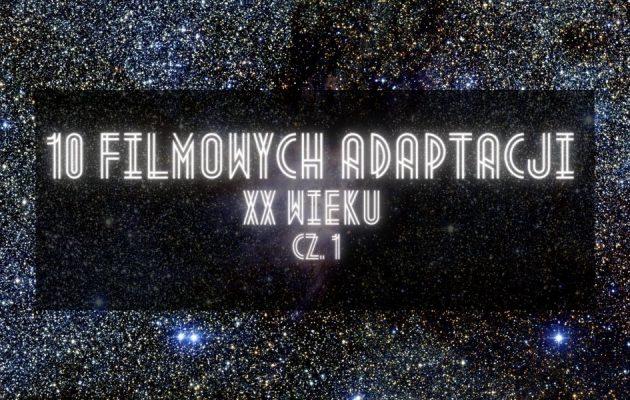 10 filmowych adaptacji XX wieku - cz. 1 adaptacji filmowych