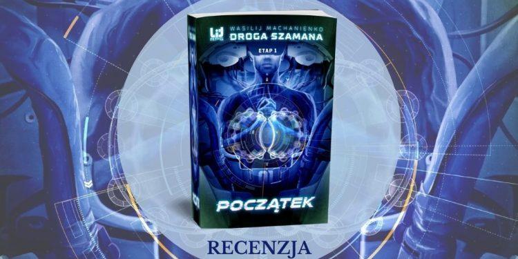 Droga Szamana: Początek - LitRPG nowym gatunkiem fantastyki. Droga Szamana: Początek