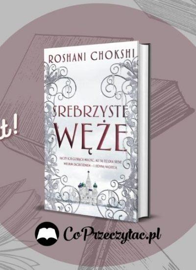 Srebrzyste węże Roshani Chokshi - Patronat CoPrzeczytać.pl