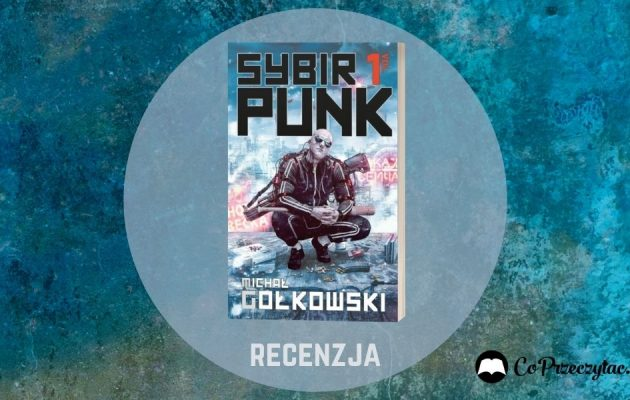 Recenzja SybirPunk vol. 1 - na spotkanie cyberpunkowej Rosji. SybirPunk vol. 1