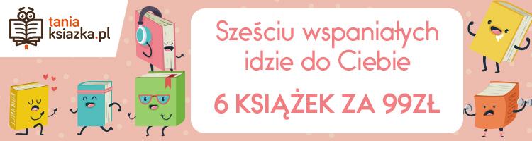 6 książek za 99 zł. Sprawdź na TaniaKsiazka.pl >>