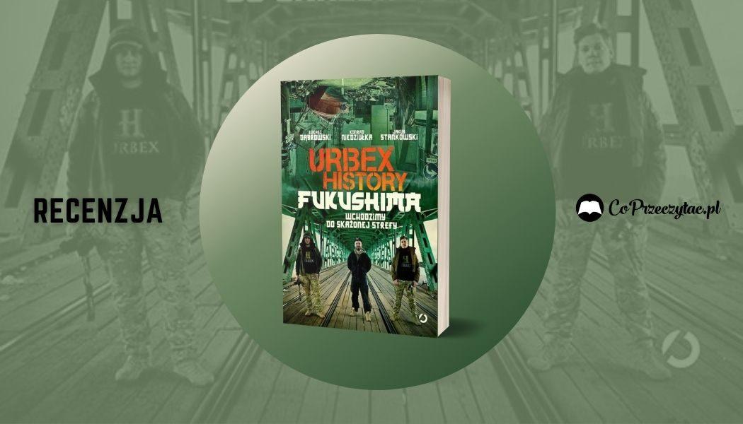 Urbex history Fukushima - recenzja książki