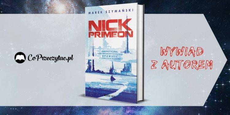 Wywiadem z Markiem Szymańskim po premierze książki Nick Primeon