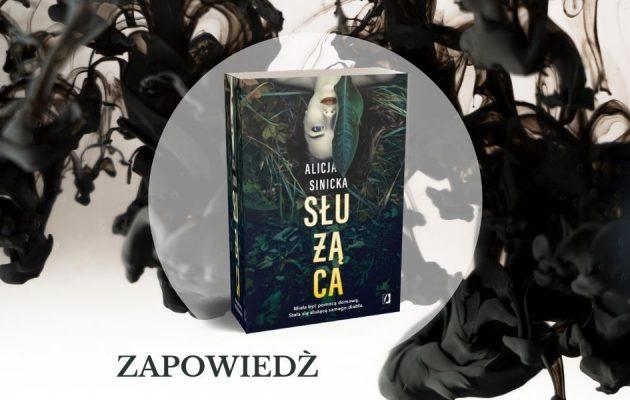 Służąca - nowa książka Alicji Sinickiej Służąca