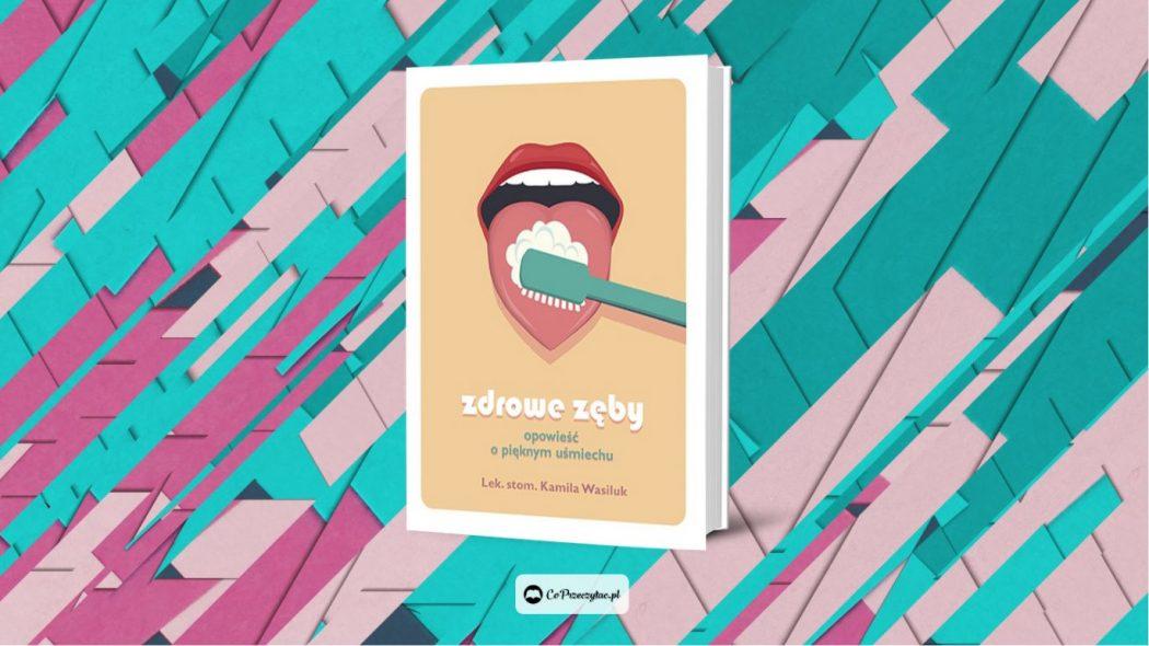 Recenzja książki Zdrowe zęby – znajdziesz ją na TaniaKsiazka.pl