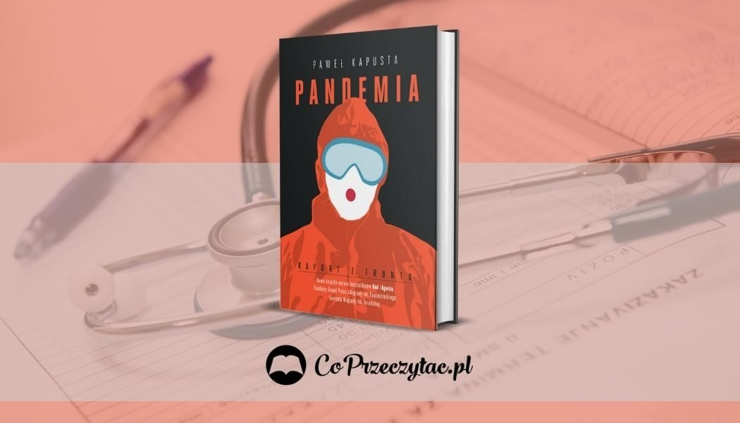 Pandemia. Raport z frontu - nowy reportaż Pawła Kapusty