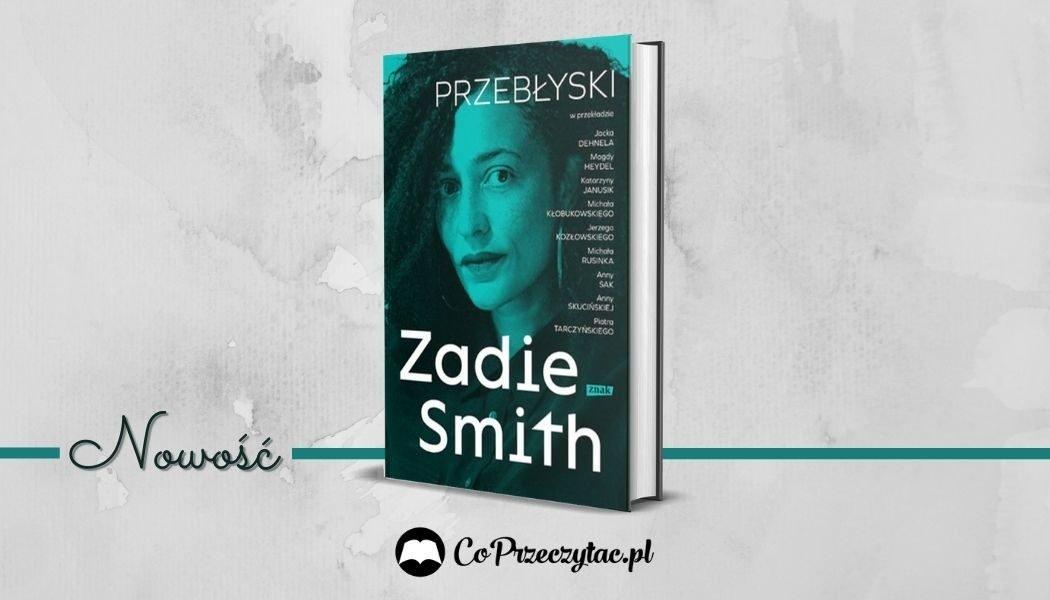 Przebłyski - nowa książka Zadie Smith. Sprawdź w TaniaKsiazka.pl