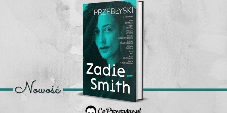 Przebłyski -- nowa książka Zadie Smith już w księgarniach