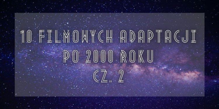 10 filmowych adaptacji science fiction po 2000 roku - cz. 210 filmowych adaptacji