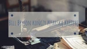 Bill Bryson kończy pisarską karierę