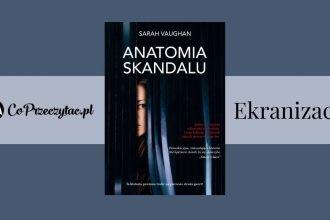 Anatomia skandalu – będzie serial na podstawie książki! Anatomia skandalu