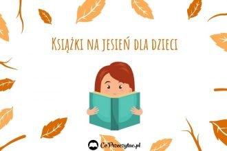Jesienne książki dla dzieci - sprawdź na TaniaKsiazka.pl