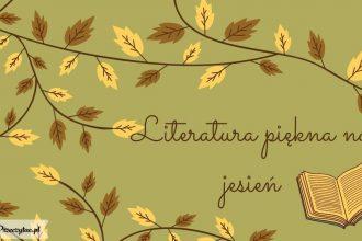 Literatura piękna na jesień - sprawdź na TaniaKsiazka.pl