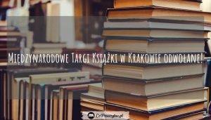 Międzynarodowe Targi Książki w Krakowie odwołane