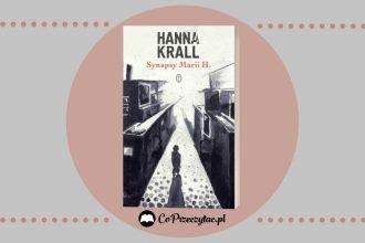 Hanna Krall Synapsy Marii H. - nowość Synapsy Marii H.