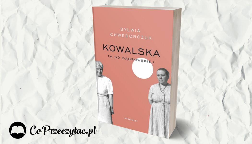 Sylwia Chwedorczuk Kowalska. Ta od Dąbrowskiej
