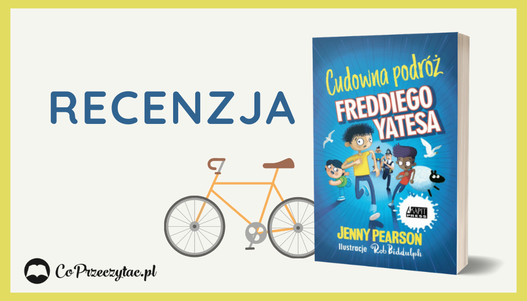 Jenny Pearson Cudowna podróż Freddiego Yatesa - recenzja