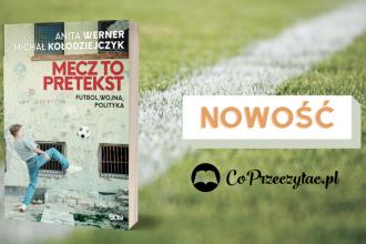 Mecz to pretekst - nowa książka Anity Werner