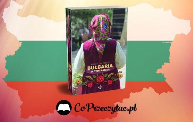 Bułgaria. Złoto i rakija. Recenzja książki Magdaleny Genow Bułgaria. Złoto i rakija