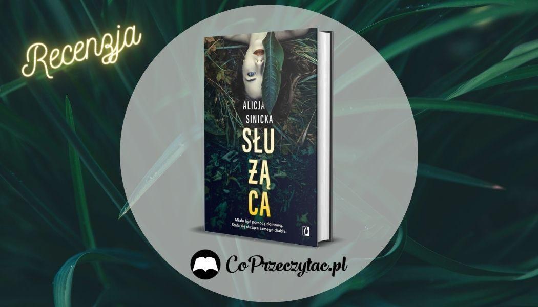 Kobieca strona thrillerów - Służąca Alicji Sinickiej. Recenzja