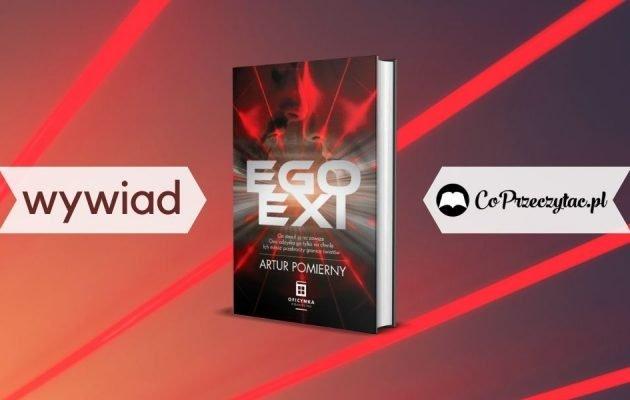 Wywiad z Arturem Pomiernym, autorem książki Egoexi