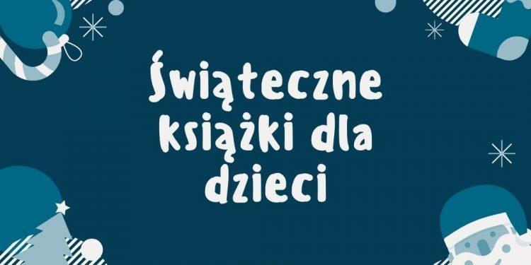 Świąteczne ksiązki dla dzieci - sprawdź na TaniaKsiazka.pl
